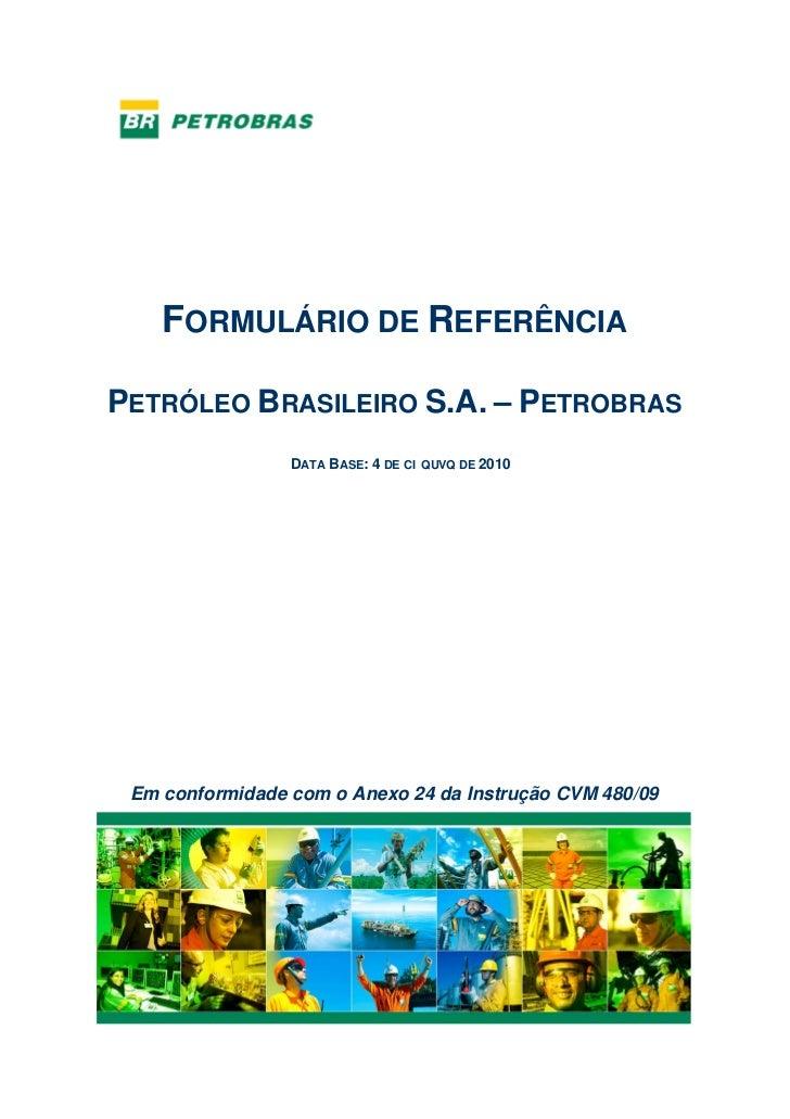 FORMULÁRIO DE REFERÊNCIAPETRÓLEO BRASILEIRO S.A. – PETROBRAS                 DATA BASE:   DE   DE 2010 Em conformidade com...
