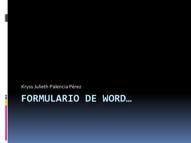Formulario de word…<br />Kryss Julieth Palencia Pérez<br />