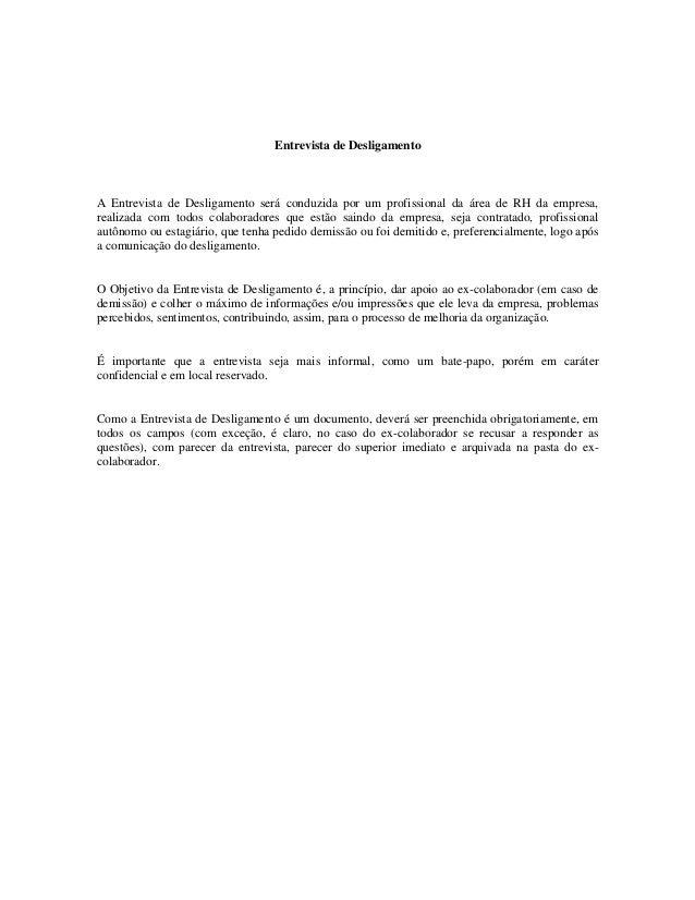 Entrevista de Desligamento A Entrevista de Desligamento será conduzida por um profissional da área de RH da empresa, reali...