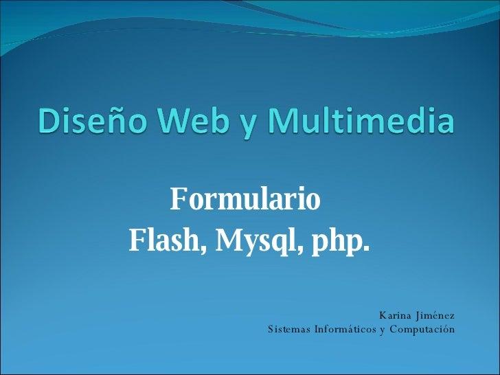 Formulario  Flash, Mysql, php. Karina Jiménez Sistemas Informáticos y Computación