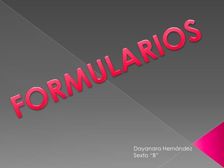 """FORMULARIOS Dayanara Hernández Sexto """"B"""""""