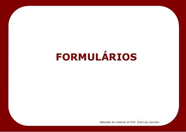 FORMULÁRIOS Adaptado de material do Prof. José Luis Carneiro