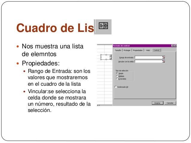 Cuadro de Lista  Nos muestra una lista de elemntos  Propiedades:  Rango de Entrada: son los valores que mostraremos en ...
