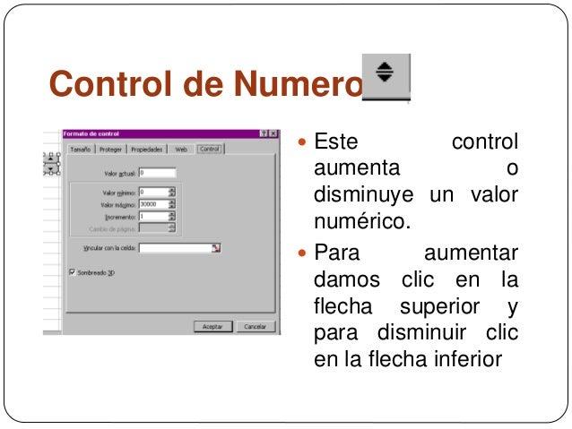 Control de Numero  Este control aumenta o disminuye un valor numérico.  Para aumentar damos clic en la flecha superior y...