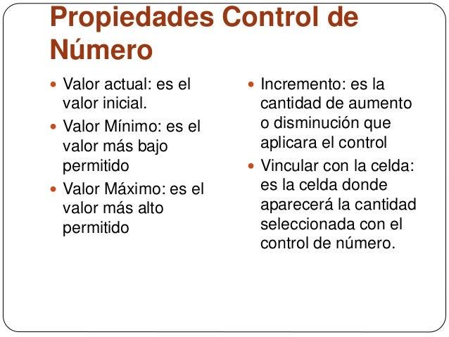 Propiedades Control de Número  Valor actual: es el valor inicial.  Valor Mínimo: es el valor más bajo permitido  Valor ...