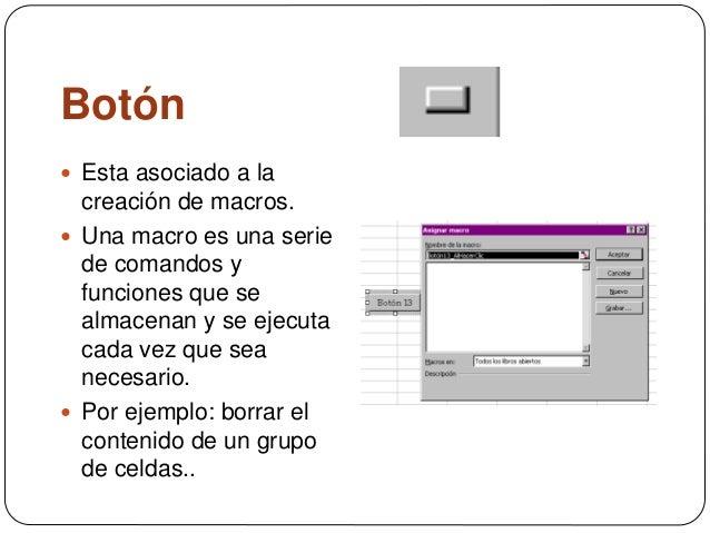 Botón  Esta asociado a la creación de macros.  Una macro es una serie de comandos y funciones que se almacenan y se ejec...
