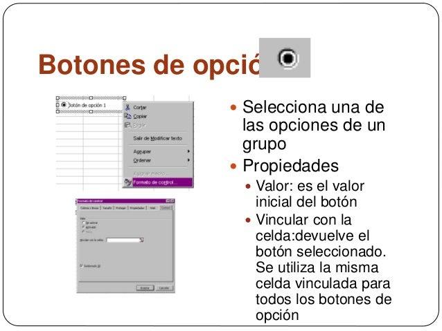 Botones de opción  Selecciona una de las opciones de un grupo  Propiedades  Valor: es el valor inicial del botón  Vinc...