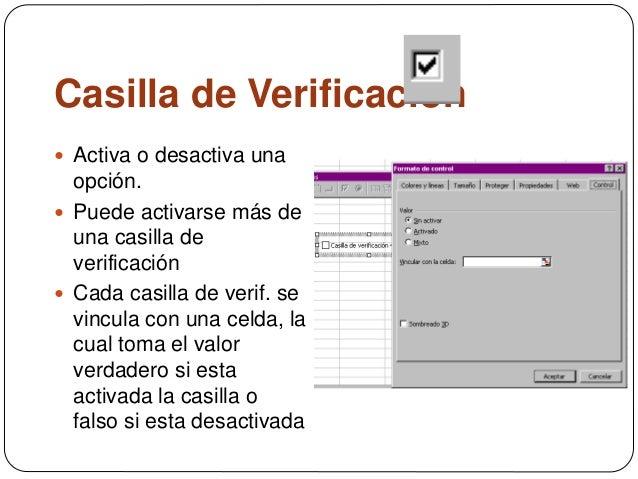 Casilla de Verificación  Activa o desactiva una opción.  Puede activarse más de una casilla de verificación  Cada casil...