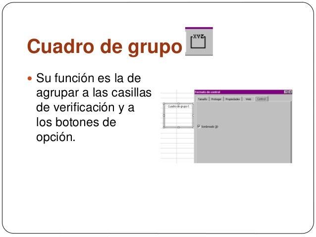Cuadro de grupo  Su función es la de agrupar a las casillas de verificación y a los botones de opción.