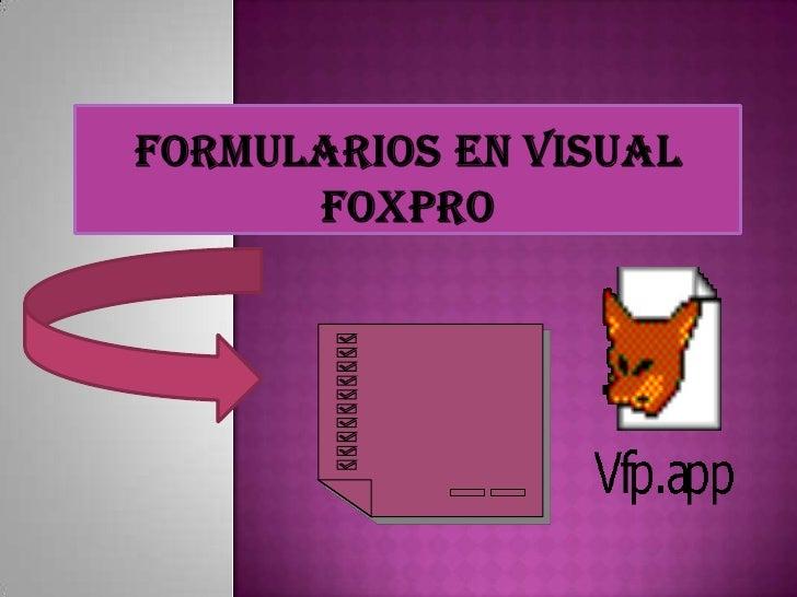 Formulariosen Visual FoxPro<br />