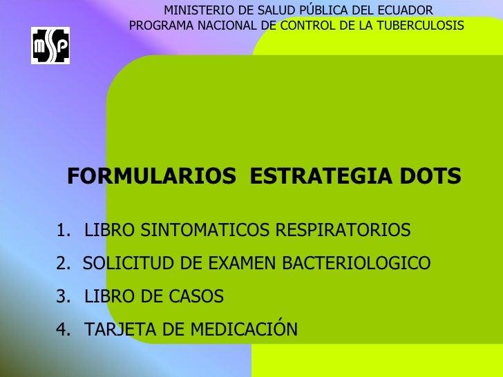 FORMULARIOS   ESTRATEGIA   DOTS MINISTERIO DE SALUD PÚBLICA DEL ECUADOR PROGRAMA NACIONAL DE CONTROL DE LA TUBERCULOSIS   ...