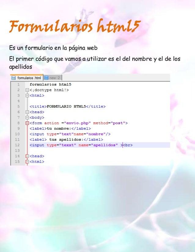 Formularios html5Es un formulario en la página webEl primer código que vamos a utilizar es el del nombre y el de losapelli...