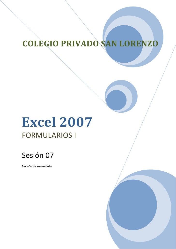 COLEGIO PRIVADO SAN LORENZOExcel 2007FORMULARIOS ISesión 073er año de secundaria