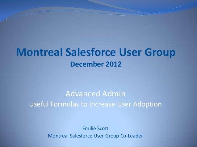Montreal Salesforce User Group                December 2012              Advanced Admin  Useful Formulas to Increase User ...