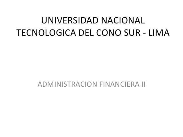 UNIVERSIDAD NACIONAL TECNOLOGICA DEL CONO SUR - LIMA  ADMINISTRACION FINANCIERA II