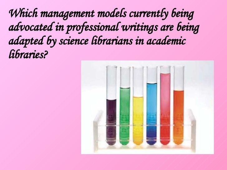 Which management models currently being advocated in professional writings are being adapted by science librarians in acad...