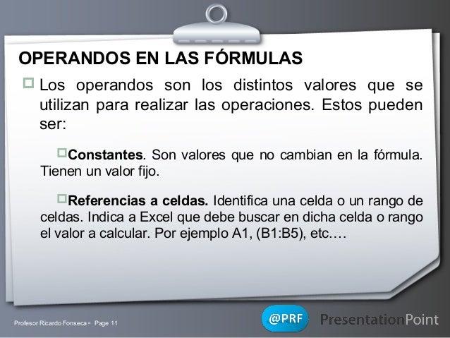 OPERANDOS EN LAS FÓRMULAS  Los operandos son los distintos valores que se  utilizan para realizar las operaciones. Estos ...