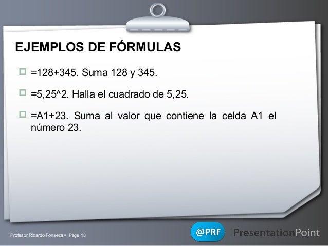 EJEMPLOS DE FÓRMULAS  =128+345. Suma 128 y 345.  =5,25^2. Halla el cuadrado de 5,25.  =A1+23. Suma al valor que contien...