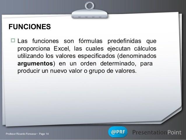 FUNCIONES  Las funciones son fórmulas predefinidas que  proporciona Excel, las cuales ejecutan cálculos utilizando los va...