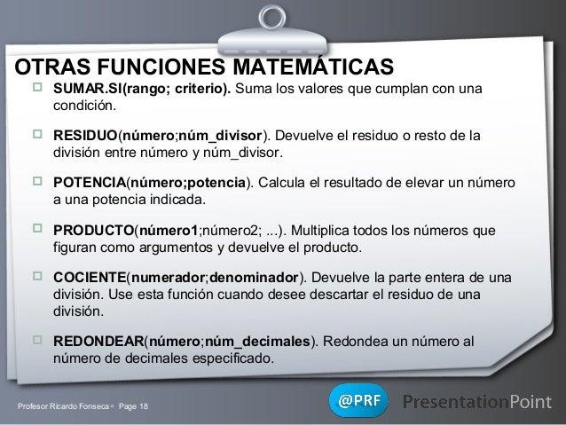 OTRAS FUNCIONES MATEMÁTICAS  SUMAR.SI(rango; criterio). Suma los valores que cumplan con una  condición.  RESIDUO(número...