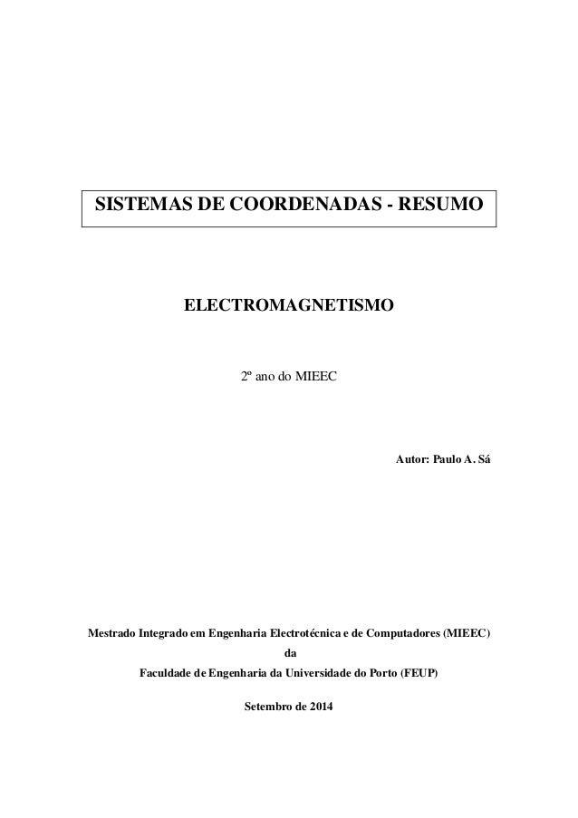 SISTEMAS DE COORDENADAS - RESUMO  ELECTROMAGNETISMO  2º ano do MIEEC  Autor: Paulo A. Sá  Mestrado Integrado em Engenharia...