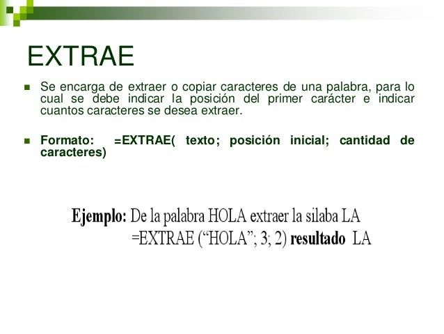 EXTRAE   Se encarga de extraer o copiar caracteres de una palabra, para lo    cual se debe indicar la posición del primer...