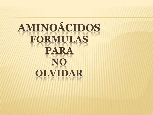 AMINOÁCIDOS FORMULAS PARA NO OLVIDAR