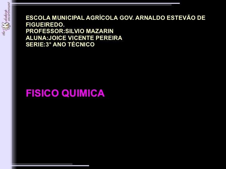 ESCOLA MUNICIPAL AGRÍCOLA GOV. ARNALDO ESTEVÃO DE FIGUEIREDO.        PROFESSOR:SILVIO MAZARIN        ALUNA:JO...