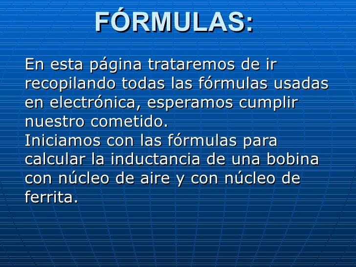 FÓRMULAS:   En esta página trataremos de ir recopilando todas las fórmulas usadas en electrónica, esperamos cumplir nuestr...