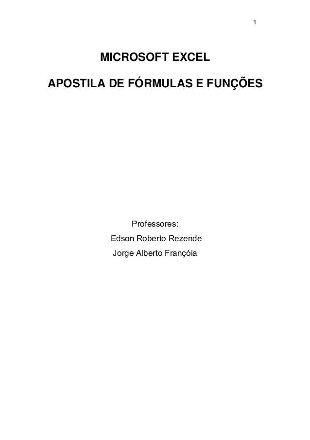 1 MICROSOFT EXCEL APOSTILA DE FÓRMULAS E FUNÇÕES Professores: Edson Roberto Rezende Jorge Alberto Françóia
