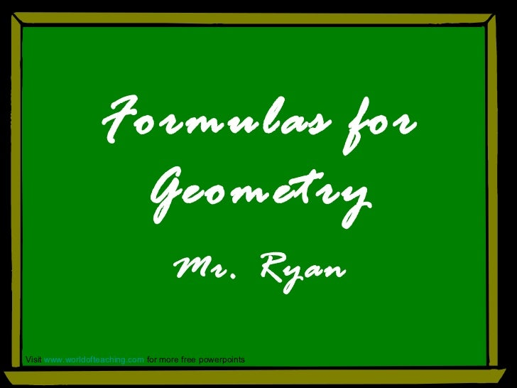 Formulas for Geometry Mr. Ryan Visit  www.worldofteaching.com  for more free powerpoints