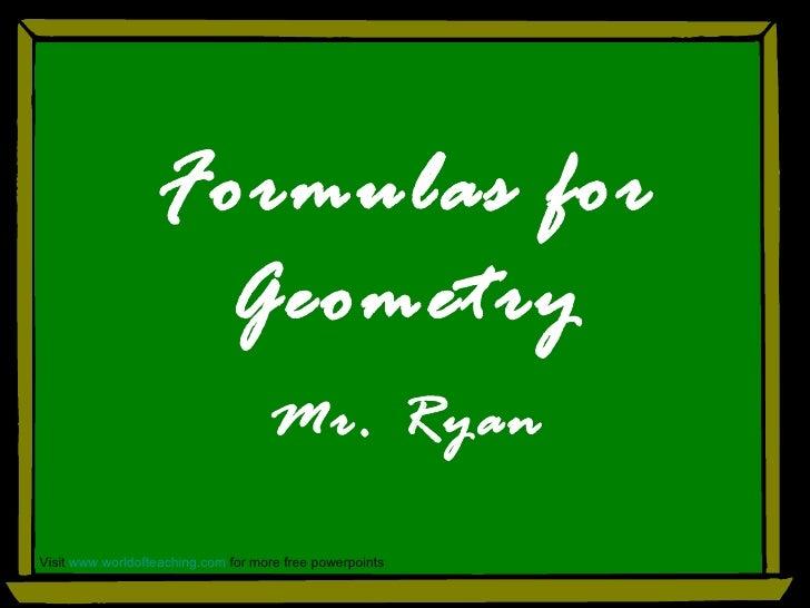 Formulas for                   Geometry                                    Mr. RyanVisit www.worldofteaching.com for more ...