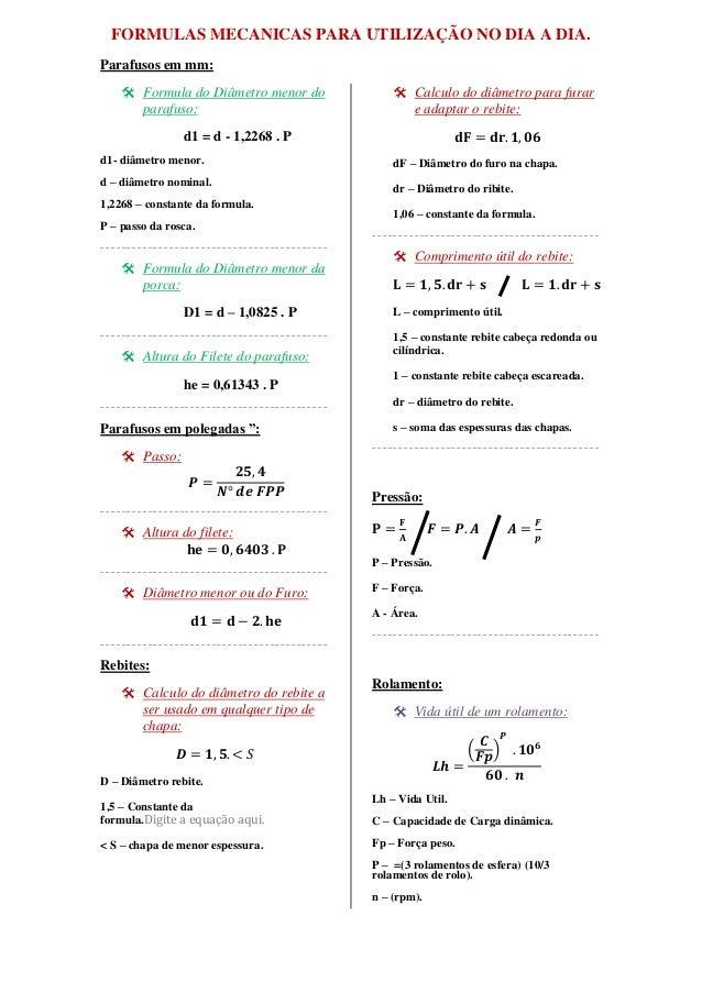 FORMULAS MECANICAS PARA UTILIZAÇÃO NO DIA A DIA.  Parafusos em mm:   Formula do Diâmetro menor do  parafuso:  d1 = d - 1,...