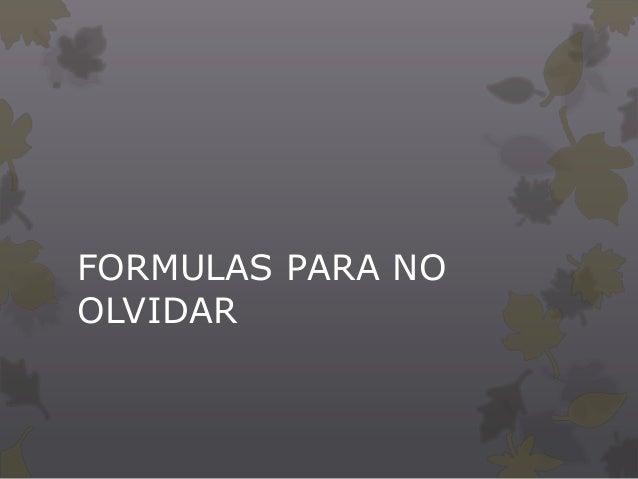 FORMULAS PARA NO OLVIDAR
