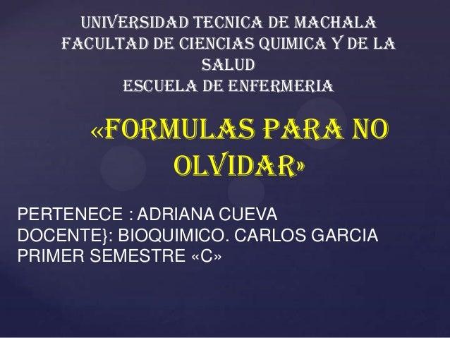UNIVERSIDAD TECNICA DE MACHALA FACULTAD DE CIENCIAS QUIMICA Y DE LA SALUD ESCUELA DE ENFERMERIA  «FORMULAS PARA NO OLVIDAR...