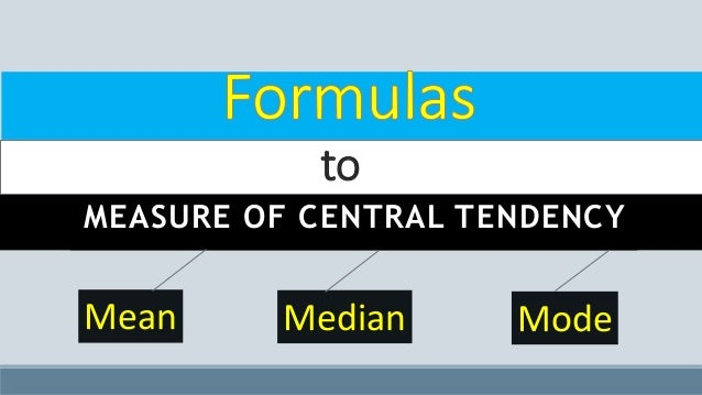MEASURE OF CENTRAL TENDENCY Mean Median Mode to