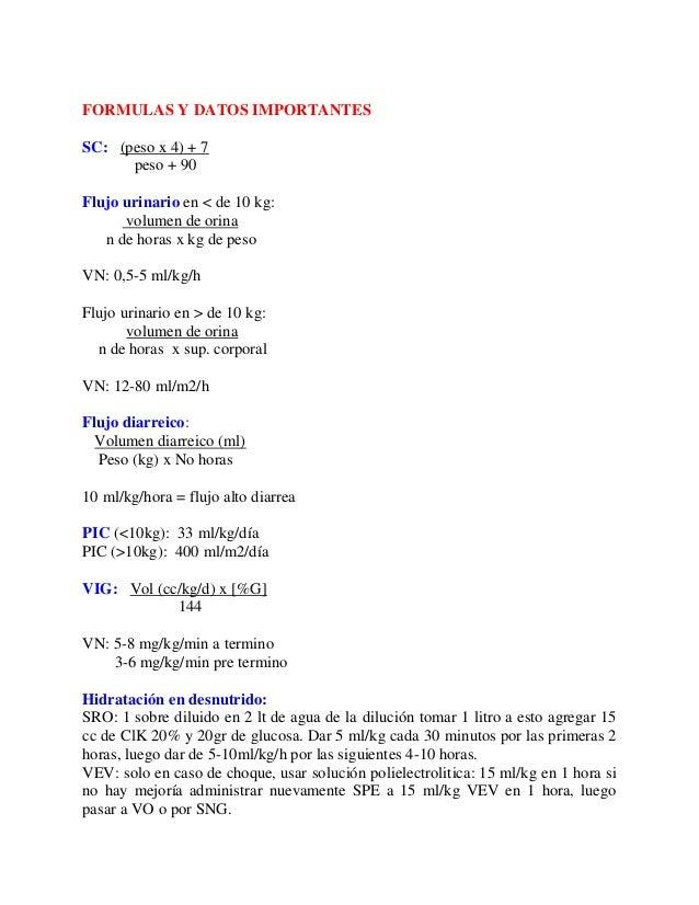 FORMULAS Y DATOS IMPORTANTESSC: (peso x 4) + 7      peso + 90Flujo urinario en < de 10 kg:      volumen de orina   n de ho...