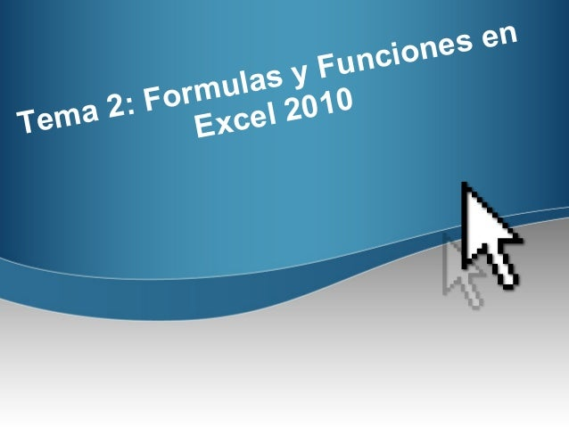 Tema 2: Formulas y Funciones en Excel 2010