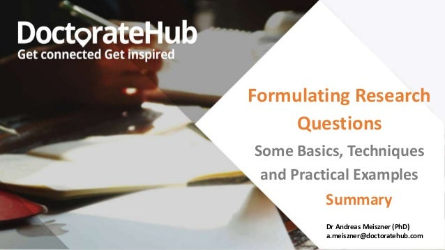 Formulating Research Questions Dr Andreas Meiszner (PhD) a.meiszner@doctoratehub.com Some Basics, Techniques and Practical...