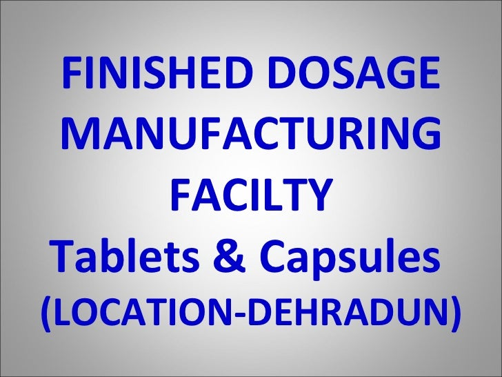 FINISHED DOSAGE MANUFACTURING FACILTY Tablets & Capsules  (LOCATION-DEHRADUN)