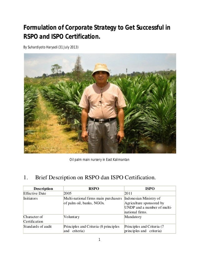 1 Formulation of Corporate Strategy to Get Successful in RSPO and ISPO Certification. By Suhardiyoto Haryadi (31 July 2013...