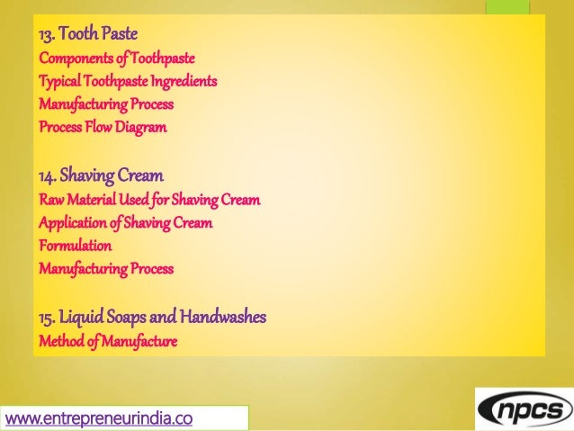 www.entrepreneurindia.co 13. ToothPaste Componentsof Toothpaste Typical ToothpasteIngredients ManufacturingProcess Process...