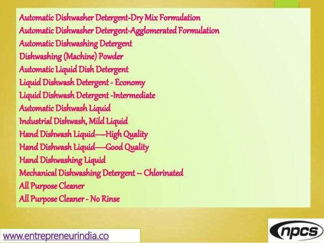 www.entrepreneurindia.co Automatic Dishwasher Detergent-DryMix Formulation Automatic DishwasherDetergent-Agglomerated Form...