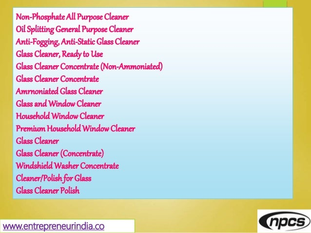 www.entrepreneurindia.co Non-PhosphateAll Purpose Cleaner Oil Splitting General Purpose Cleaner Anti-Fogging, Anti-Static ...