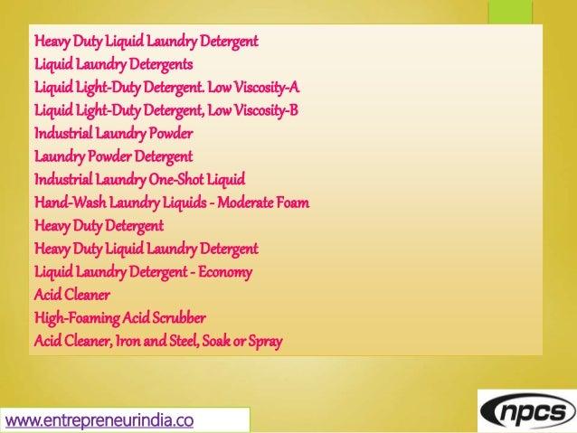 www.entrepreneurindia.co HeavyDutyLiquidLaundryDetergent Liquid LaundryDetergents Liquid Light-DutyDetergent. LowViscosity...