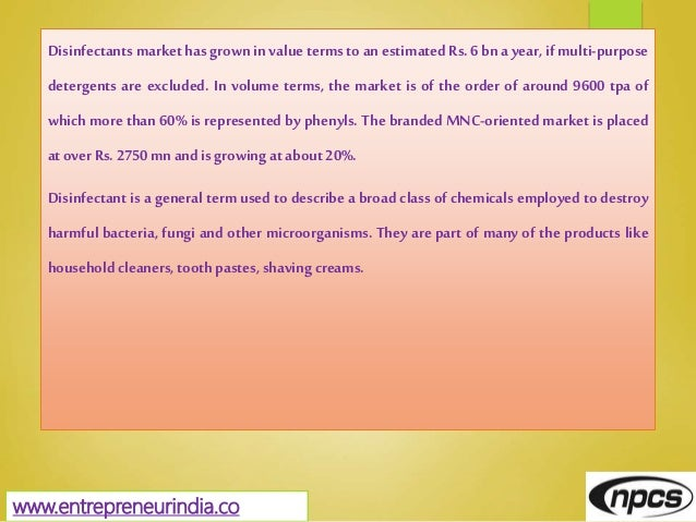 www.entrepreneurindia.co Disinfectants market has grown in value terms to an estimated Rs. 6 bna year, if multi-purpose de...