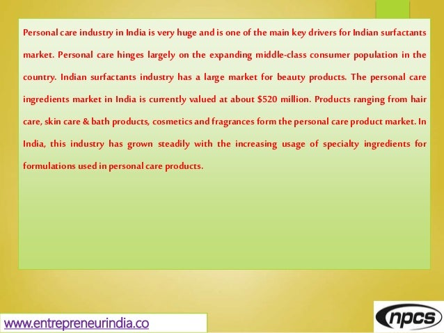 www.entrepreneurindia.co Personal care industry in India is very huge and is one of the main key drivers for Indian surfac...