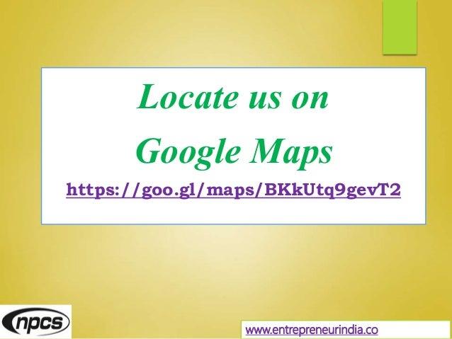 Locate us on Google Maps https://goo.gl/maps/BKkUtq9gevT2 www.entrepreneurindia.co