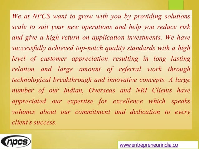 We at NPCS want to grow with you by providing solutions scale to suit your new operations and help you reduce risk and giv...