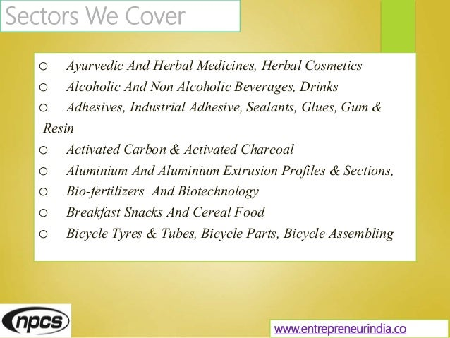 Sectors We Cover o Ayurvedic And Herbal Medicines, Herbal Cosmetics o Alcoholic And Non Alcoholic Beverages, Drinks o Adhe...